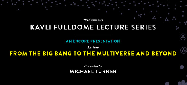 Picture: The 2016 Summer Kavli Fulldome Lecture: Michael Turner, From The Big Bang To The Multiverse And Beyond