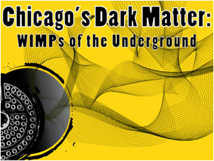 Picture: Juan Collar, Rocky Kolb, and Carlos Wagner, Chicagos Dark Matter: WIMPs of the Underground